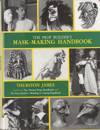 Prop Builder's Mask-Making Handbook: James, Thurston