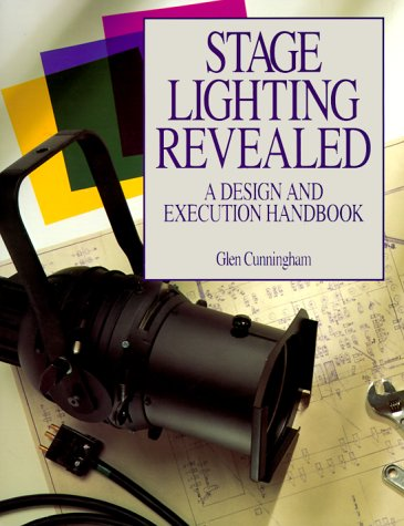 Stage Lighting Revealed: A Design and Execution: Glen Cunningham