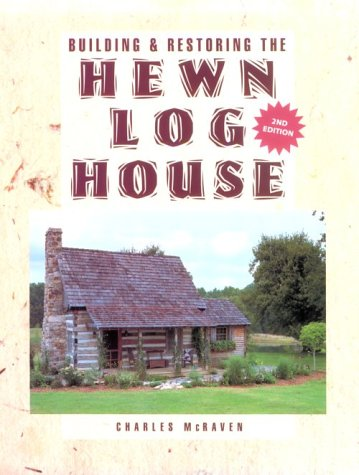 Building and Restoring the Hewn Log House: McRaven, Charles