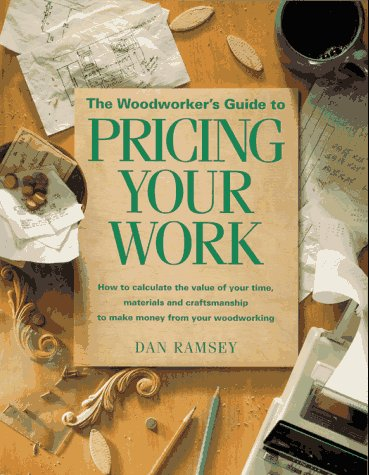 9781558703728: The Woodworker's Guide to Pricing Your Work: How to Calculate the Value of Your Time, Materials and Craftsmanship to Make Money from Your Woodworking