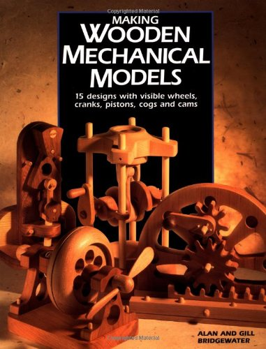 Making Wooden Mechanical Models: 15 Designs With: Alan Bridgewater; Gill