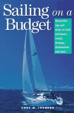 9781558704107: Sailing on a Budget: Moneywise Tips and Deals on Boat Purchases, Rental, Dockage, Destinations, and More
