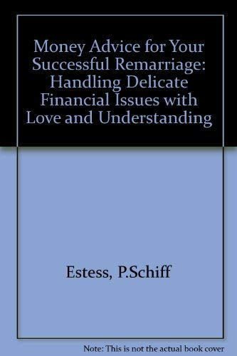 Money Advice for Your Successful Remarriage: Handling Delicate Financial Issues With Love and ...