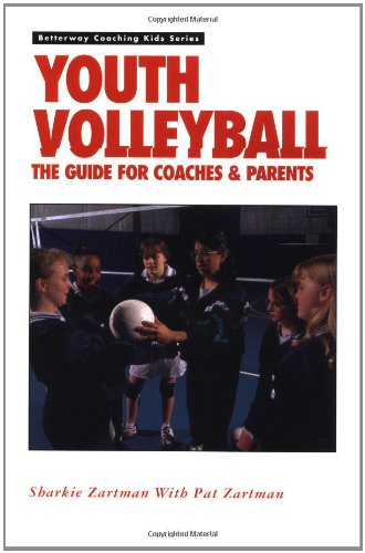 Youth Volleyball: The Guide for Coaches Parents (Betterway Coaching Kids Series): Zartman, Sharkie
