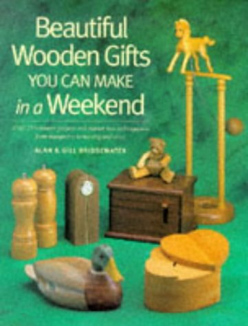 9781558704527: Beautiful Wooden Gifts You Can Make in a Weekend: Craft 20 Heirloom Projects and Master New Techniques-From Marquetry to Turning and More