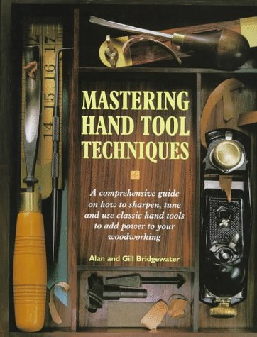 9781558704572: Mastering Hand Tool Techniques: A Comprehensive Guide on How to Sharpen, Tune and Use Classic Hand Tools to Add Power to Your Woodworking
