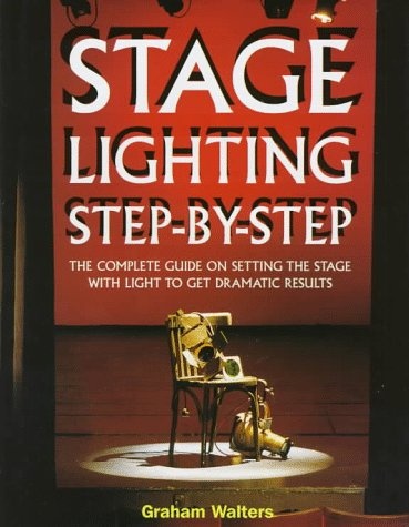 9781558704589: Stage Lighting Step-By-Step: The Complete Guide on Setting the Stage With Light to Get Dramatic Results