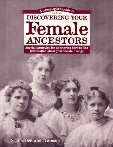 9781558704725: A Genealogist's Guide to Discovering Your Female Ancestors: Special Strategies for Uncovering Hard-To-Find Information About Your Female Lineage ... Guide to Discovering Your Ancestors Series)