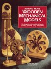 Making More Wooden Mechanical Models: 13 Designs With Visible Wheels, Cranks, Pistons, Cogs and ...