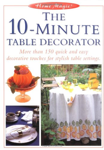 9781558705258: The 10 Minute Table Decorator (Home Magic)