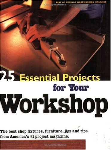 25 Essential Projects for Your Workshop: Popular Woodworking Magazine (Editor), Michael Berger (...