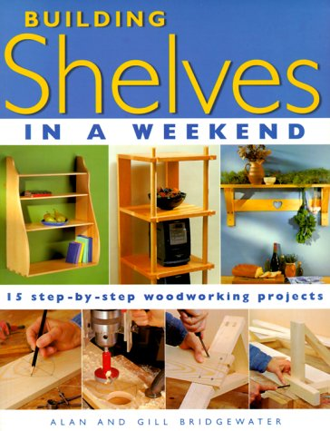 Building Shelves In A Weekend 15 Step By Step Woodworking Projects By Bridgewater Alan Bridgewater Gill Popular Woodworking Books Cincinnati Ohio U S A 9781558705487 Soft Cover Defunct Books