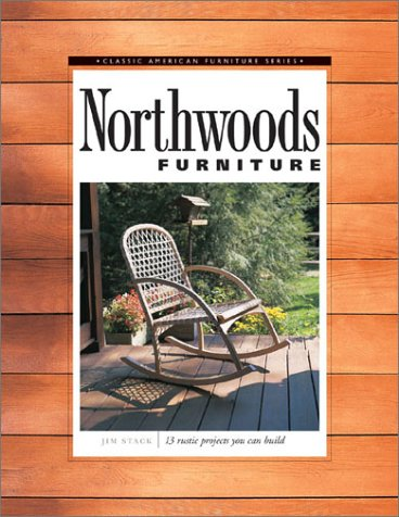 Northwoods Furniture : 13 Rustic Projects You Can Build