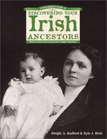 A Genealogist's Guide to Discovering Your Irish Ancestors: How to Find and Record Your Unique ...
