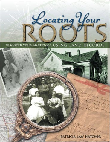 Locating Your Roots : Discover Your Ancestors: Patricia Law Hatcher
