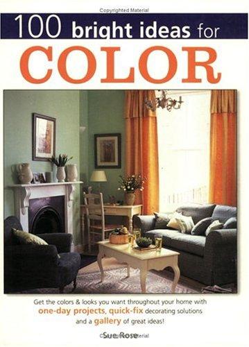 100 Bright Ideas for Color: Rose, Sue
