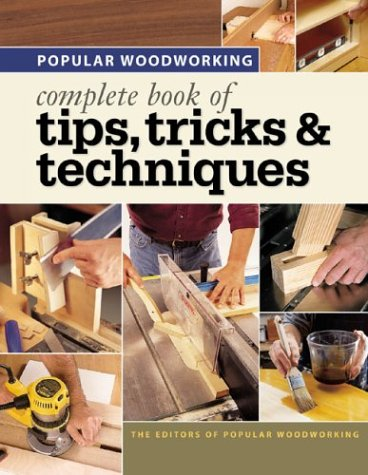 9781558707160: Popular Woodworking - Complete Book of Tips, Tricks & Techniques