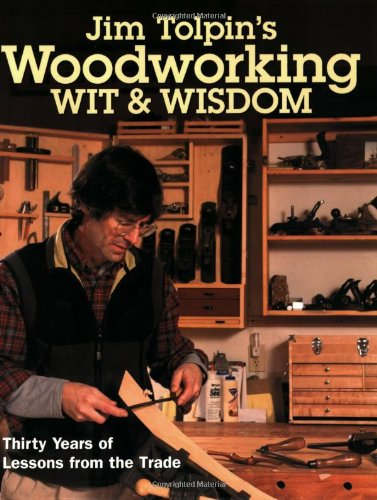 9781558707191: Jim Tolpin's Woodworking Wit & Wisdom: Thirty Years of Lessons from the Trade