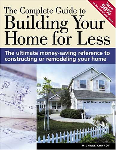9781558707696: The Complete Guide to Building Your Home for Less (Popular Woodworking)