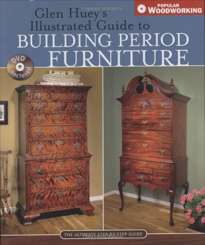 9781558707702: Glen Huey's Illustrated Guide to Building Period Furniture: The Ultimate Step-by-Step Guide (Popular Woodworking)