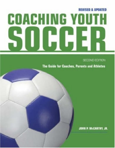 Coaching Youth Soccer: The Guide for Coaches and Parents: Mccarthy Jr, John P