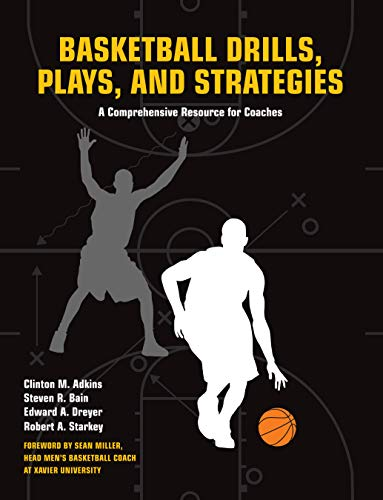 Basketball Drills, Plays and Strategies: A Comprehensive Resource for Coaches: Adkins, Clint; Bain,...