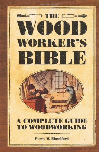 9781558708266: The Woodworker's Bible: A Complete Guide to Woodworking (Popular Woodworking)