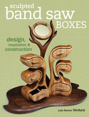 Sculpted Band Saw Boxes: Design, Inspiration & Construction (Popular Woodworking): Ventura, ...
