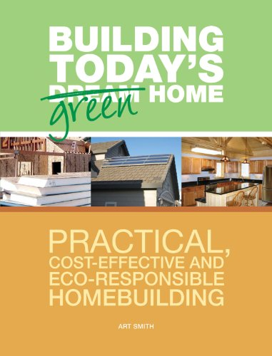 Building Today's Green Home: Practical, Cost-Effective and Eco-Responsible Homebuilding (Popular ...