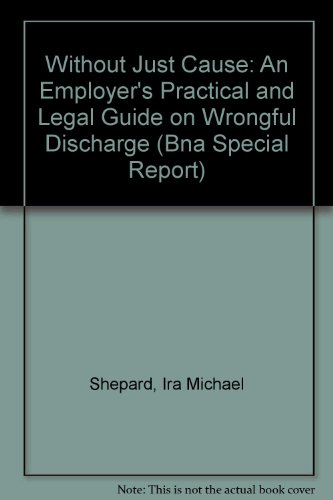 Without Just Cause: An Employer's Practical and Legal Guide on Wrongful Discharge (Bna Special...