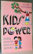 Kids' Power: Healing Games for Children of Alcoholics (1558740228) by Moe, Jerry; Pohlman, Don; Ways, Peter