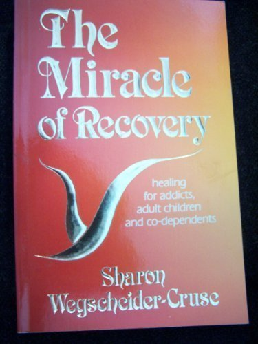THE MIRACLE OF RECOVERY-HEALING FOR ADDICTS, ADULT CHILDREN AND CO-DEPENDENTS
