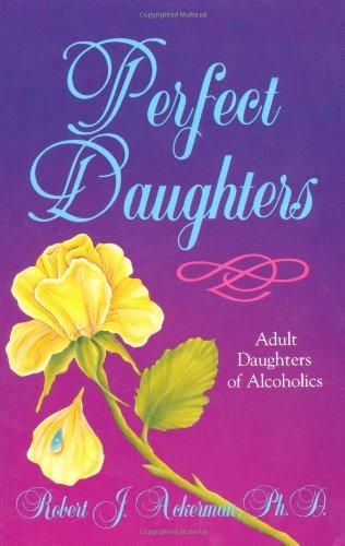 Perfect Daughters, Adult Daughters of Alcoholics: Ackerman, Robert J.