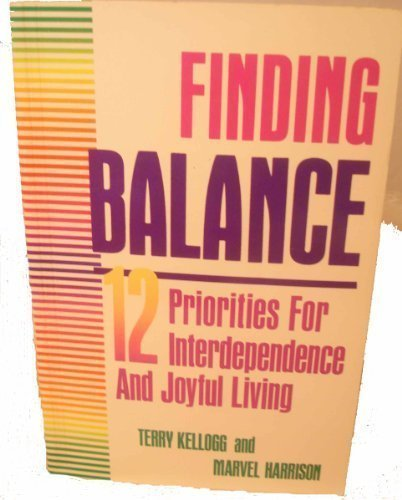 Finding Balance: 12 Priorities for Interdependence and Joyful Living (1558741321) by Terry Kellogg; Marvel Harrison
