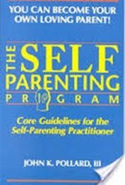 The Self-Parenting Program: Core Guidelines for the Self-Parenting Practitioner: Pollard, John K., ...