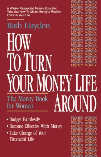 How to Turn Your Money Life Around: The Money Book for Women: Hayden, Ruth