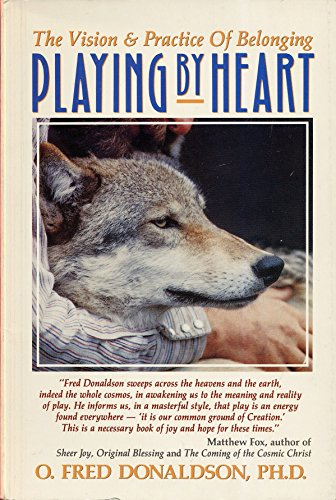 Playing by Heart: The Vision and Practice of Belonging: O. Fred Donaldson PH.D.
