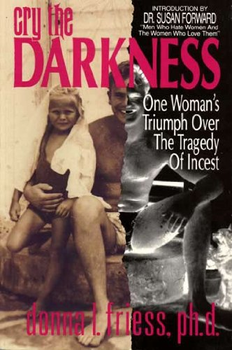 Cry the Darkness: One Woman's Triumph Overthe Tragedy of Incest: Friess, Donna L.