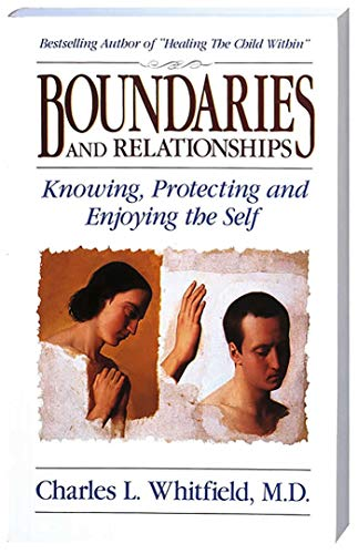 Boundaries and Relationships: Knowing, Protecting and Enjoying the Self: Whitfield, Charles