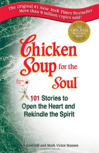 9781558742628: Chicken Soup for the Soul: 101 Stories to Open the Heart and Rekindle the Spirit (Chicken Soup for the Soul (Paperback Health Communications))