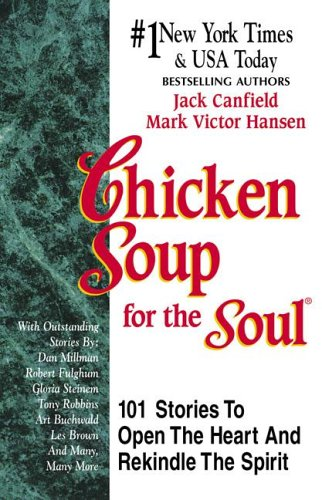 9781558742918: Chicken Soup for the Soul: 101 Stories to Open the Heart & Rekindle the Spirit