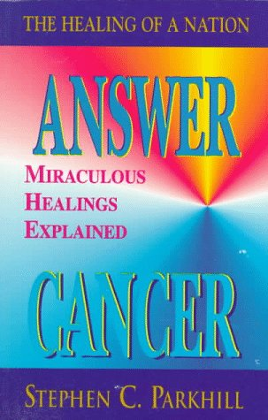 9781558743335: Answer Cancer: Miraculous Healings Explained (The Healing of a Nation)