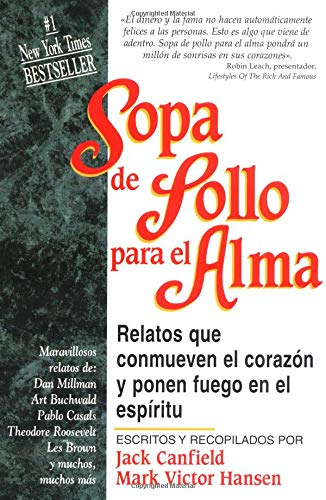 Sopa de pollo para el alma: Relatos que conmueven el corazon y ponen en el espiritu (Chicken Soup for the Soul) (Spanish Edition) (1558743537) by Jack Canfield; Mark Victor Hansen