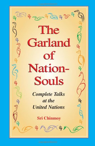 The Garland of Nation-Souls: Complete Talks at the United Nations: Chinmoy, Sri