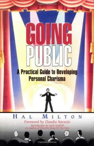 Going Public: A Practical Guide to Developing Personal Charisma: Milton, Hal