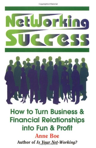 9781558743656: Networking Success: How to Turn Business & Financial Relationships into Fun & Profit