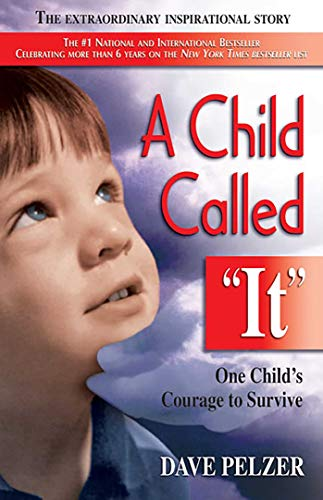 """A Child Called """"It"""": One Child's Courage to Survive: Dave Pelzer"""