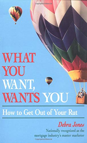 9781558743670: What You Want, Wants You: How to Get Out of Your Rut