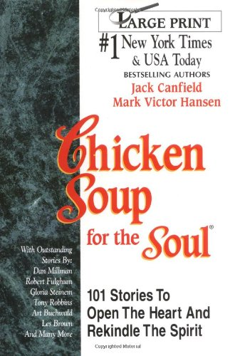 9781558743816: Chicken Soup for the Soul: 101 Stories To Open The Heart And Rekindle The Spirit