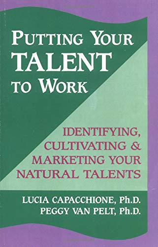 9781558744066: Putting Your Talent to Work: Identifying, Cultivating, & Marketing Your Natural Talents